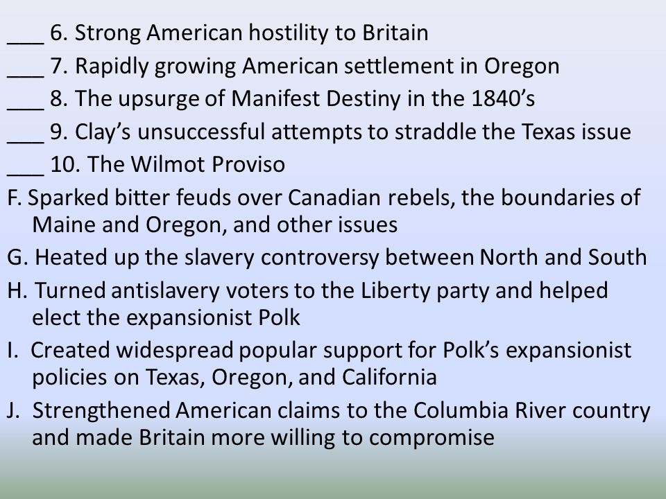 ___ 6. Strong American hostility to Britain ___ 7. Rapidly growing American settlement in Oregon ___ 8. The upsurge of Manifest Destiny in the 1840's