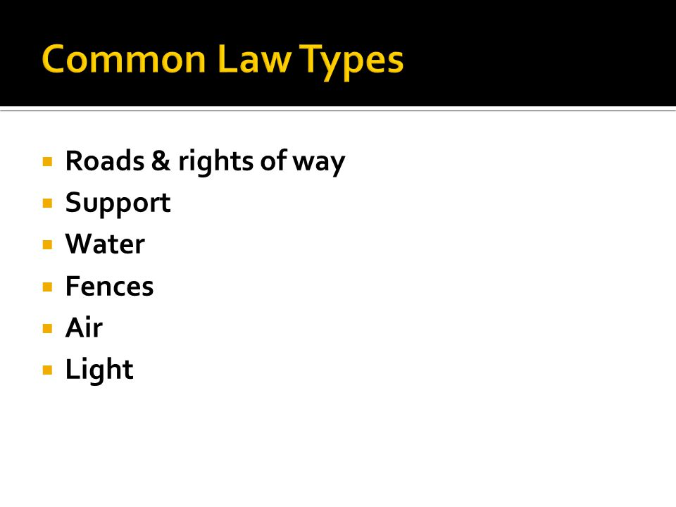  Roads & rights of way  Support  Water  Fences  Air  Light