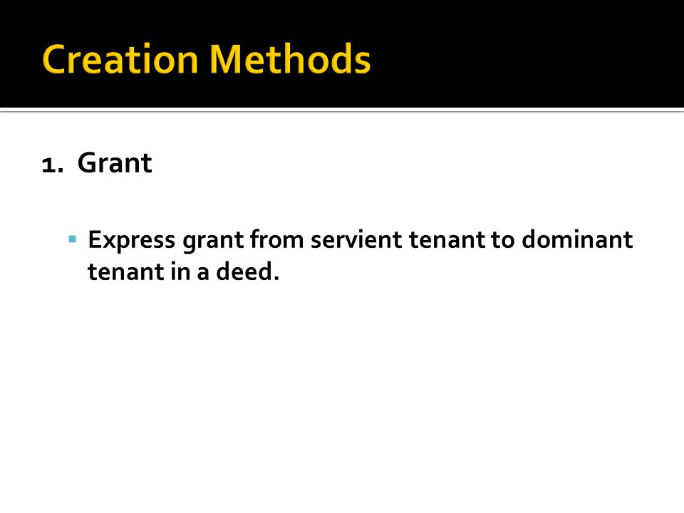 1. Grant  Express grant from servient tenant to dominant tenant in a deed.