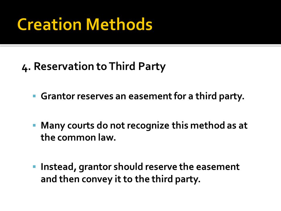 4. Reservation to Third Party  Grantor reserves an easement for a third party.