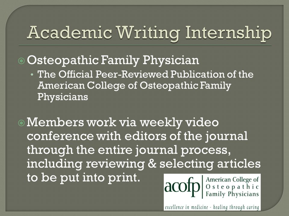  Osteopathic Family Physician The Official Peer-Reviewed Publication of the American College of Osteopathic Family Physicians  Members work via weekly video conference with editors of the journal through the entire journal process, including reviewing & selecting articles to be put into print.