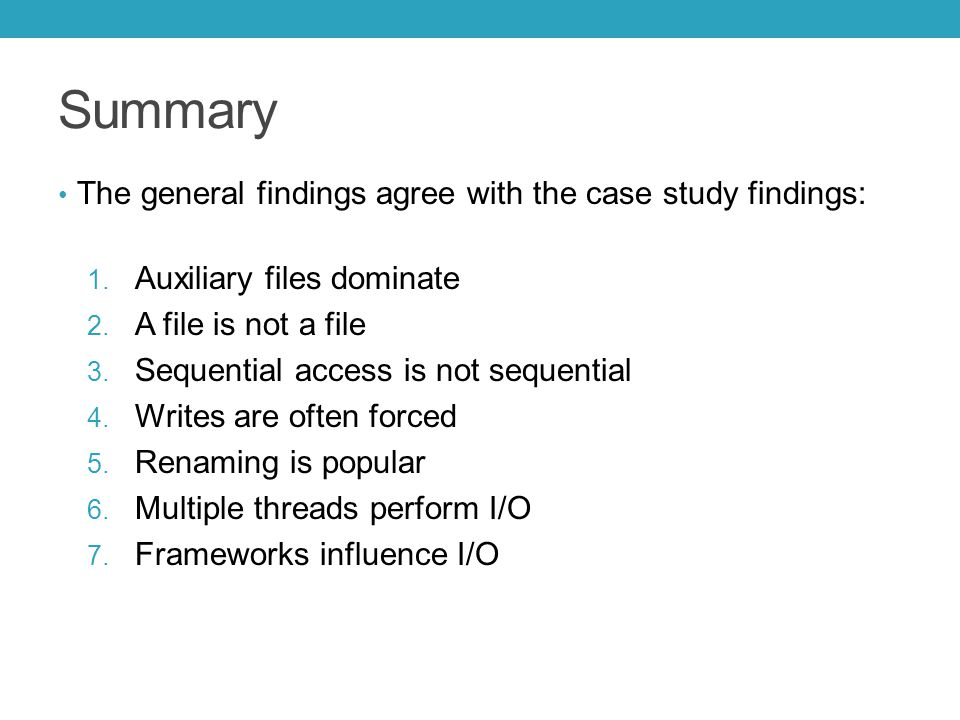 Summary The general findings agree with the case study findings: 1. Auxiliary files dominate 2. A file is not a file 3. Sequential access is not seque