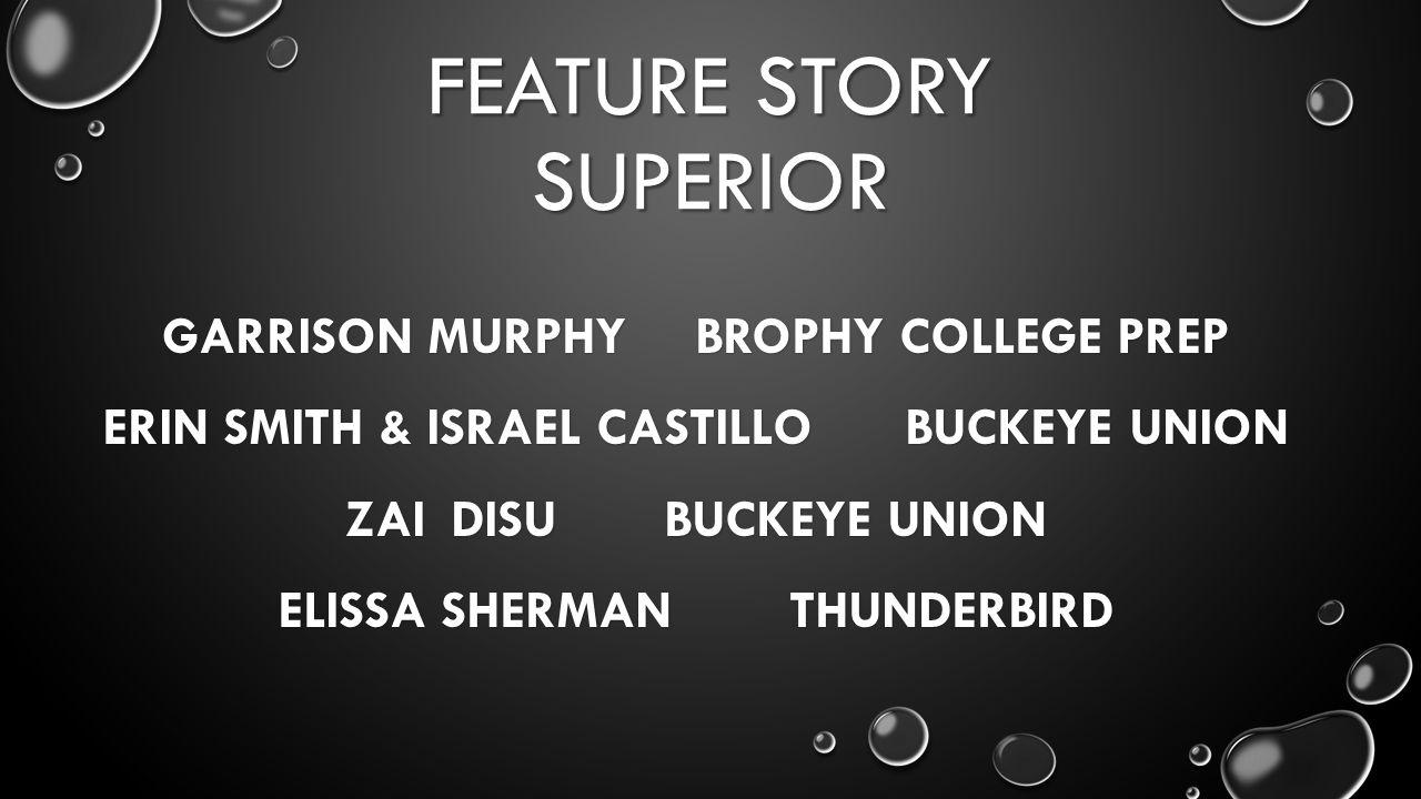 FEATURE STORY SUPERIOR GARRISON MURPHYBROPHY COLLEGE PREP ERIN SMITH & ISRAEL CASTILLO BUCKEYE UNION ZAIDISUBUCKEYE UNION ELISSA SHERMAN THUNDERBIRD
