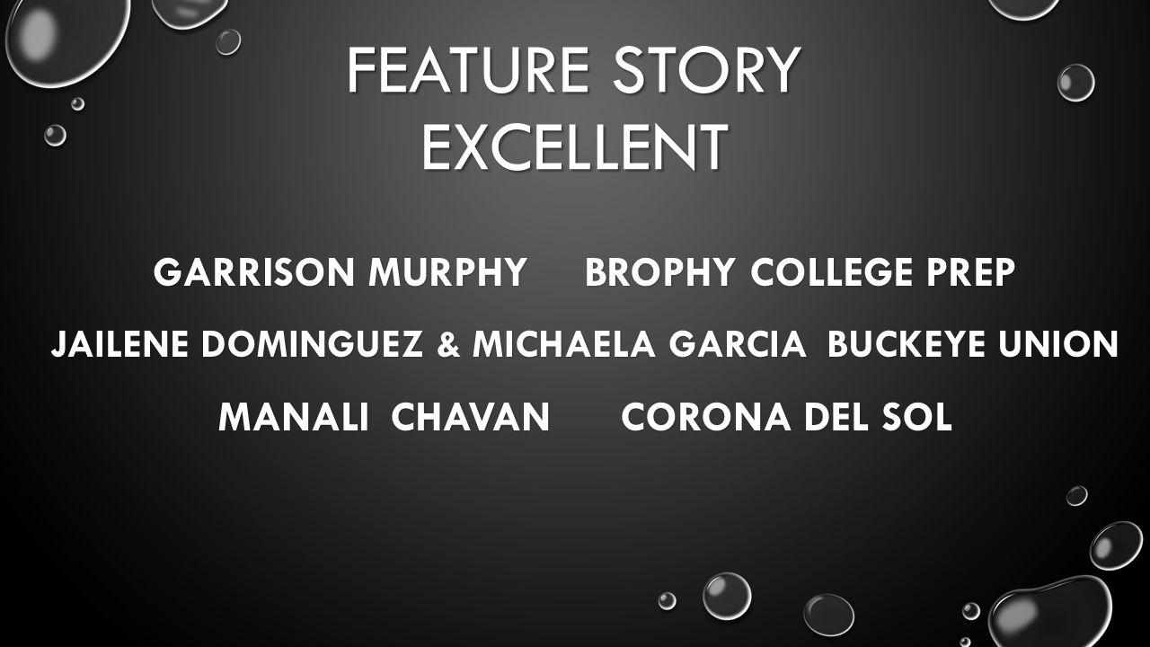 FEATURE STORY EXCELLENT GARRISON MURPHYBROPHY COLLEGE PREP JAILENE DOMINGUEZ & MICHAELA GARCIABUCKEYE UNION MANALICHAVAN CORONA DEL SOL