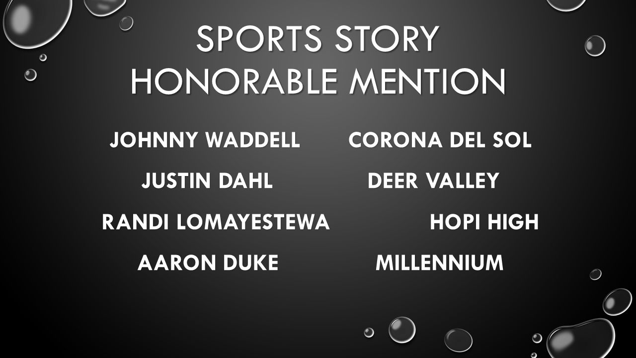SPORTS STORY HONORABLE MENTION JOHNNYWADDELLCORONA DEL SOL JUSTIN DAHL DEER VALLEY RANDI LOMAYESTEWA HOPI HIGH AARON DUKE MILLENNIUM
