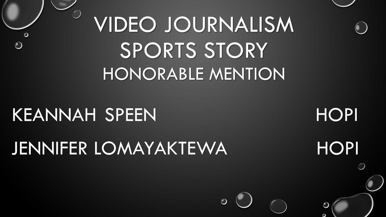 VIDEO JOURNALISM SPORTS STORY HONORABLE MENTION KEANNAH SPEEN HOPI JENNIFER LOMAYAKTEWA HOPI