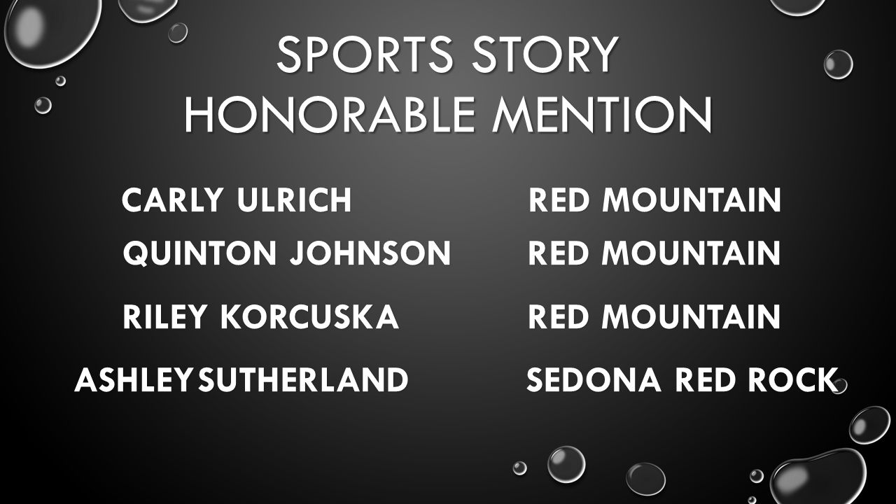 SPORTS STORY HONORABLE MENTION CARLY ULRICH RED MOUNTAIN QUINTON JOHNSON RED MOUNTAIN RILEY KORCUSKA RED MOUNTAIN ASHLEYSUTHERLAND SEDONA RED ROCK