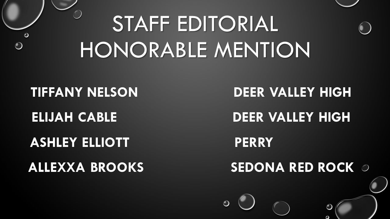 STAFF EDITORIAL HONORABLE MENTION TIFFANY NELSON DEER VALLEY HIGH ELIJAH CABLE DEER VALLEY HIGH ASHLEY ELLIOTT PERRY ALLEXXA BROOKS SEDONA RED ROCK