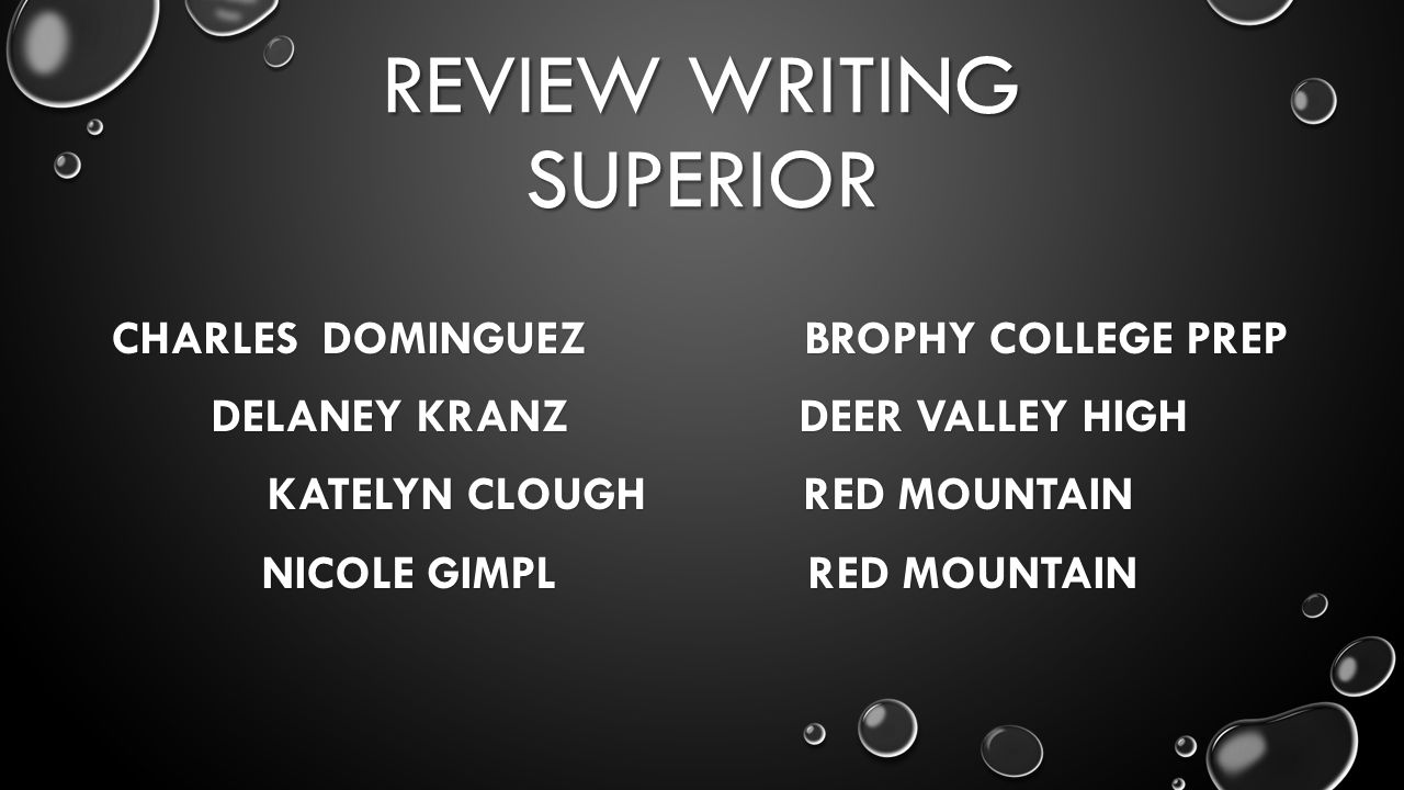 REVIEW WRITING SUPERIOR CHARLESDOMINGUEZ BROPHY COLLEGE PREP DELANEY KRANZ DEER VALLEY HIGH KATELYN CLOUGH RED MOUNTAIN NICOLE GIMPL RED MOUNTAIN
