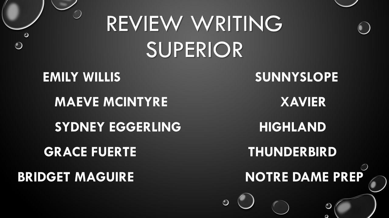 REVIEW WRITING SUPERIOR EMILY WILLIS SUNNYSLOPE MAEVE MCINTYRE XAVIER SYDNEY EGGERLING HIGHLAND GRACE FUERTE THUNDERBIRD BRIDGET MAGUIRE NOTRE DAME PREP