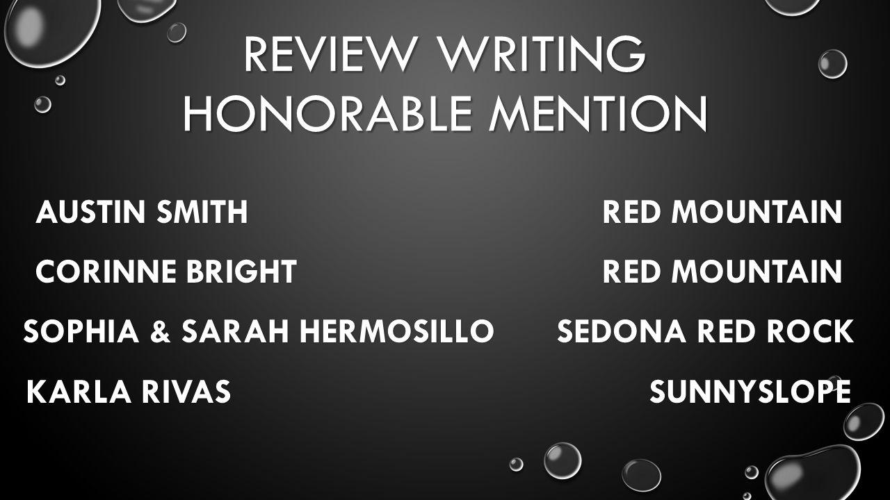 REVIEW WRITING HONORABLE MENTION AUSTIN SMITH RED MOUNTAIN CORINNE BRIGHT RED MOUNTAIN SOPHIA & SARAH HERMOSILLOSEDONA RED ROCK KARLA RIVAS SUNNYSLOPE