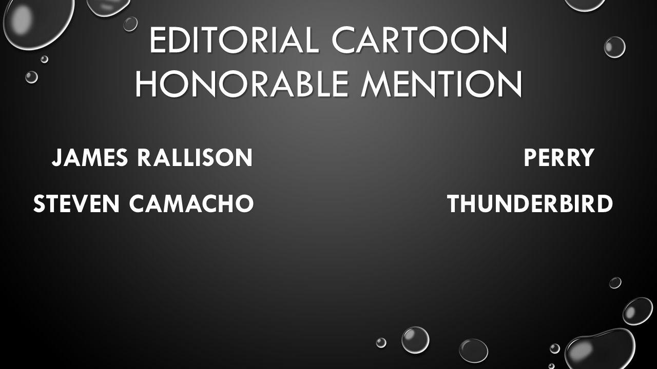 EDITORIAL CARTOON HONORABLE MENTION JAMES RALLISON PERRY STEVEN CAMACHO THUNDERBIRD