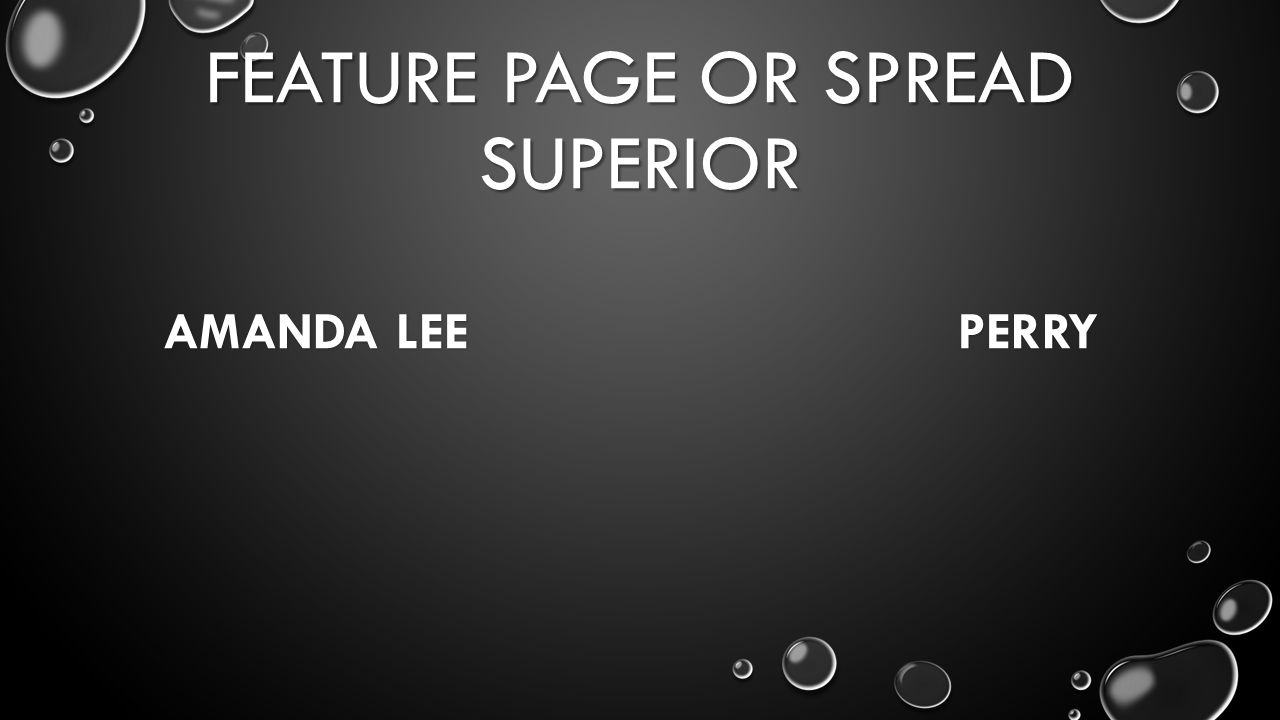 FEATURE PAGE OR SPREAD SUPERIOR AMANDA LEE PERRY