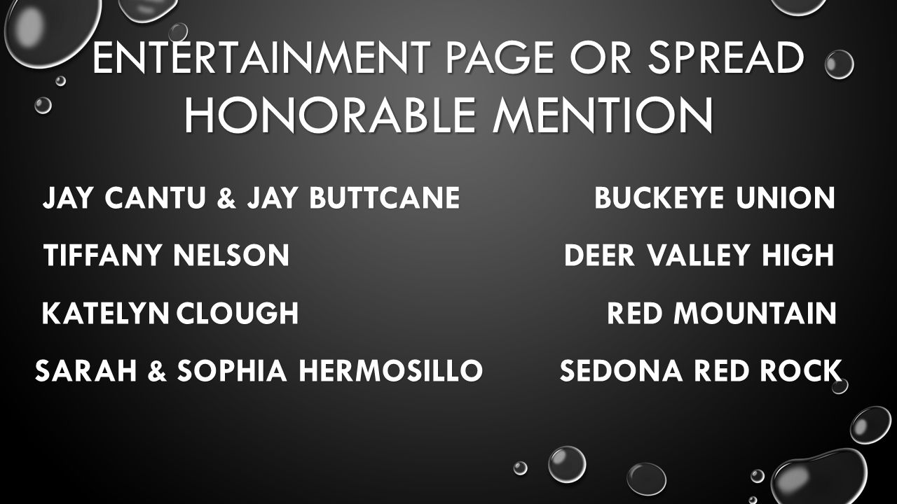 ENTERTAINMENT PAGE OR SPREAD HONORABLE MENTION JAY CANTU & JAY BUTTCANE BUCKEYE UNION TIFFANY NELSON DEER VALLEY HIGH KATELYNCLOUGH RED MOUNTAIN SARAH & SOPHIA HERMOSILLO SEDONA RED ROCK