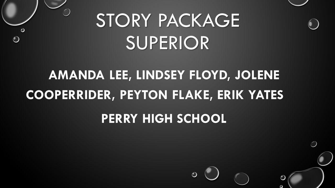 STORY PACKAGE SUPERIOR AMANDA LEE, LINDSEY FLOYD, JOLENE COOPERRIDER, PEYTON FLAKE, ERIK YATES PERRY HIGH SCHOOL