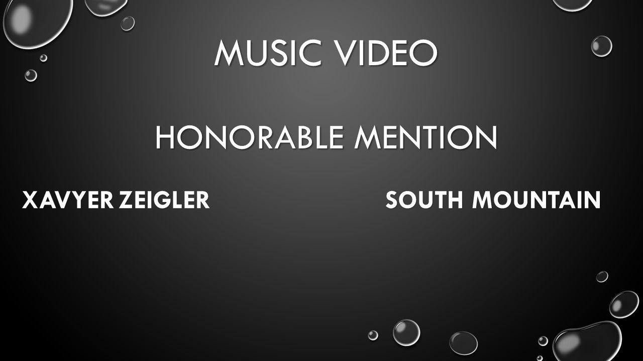 MUSIC VIDEO HONORABLE MENTION XAVYERZEIGLER SOUTH MOUNTAIN