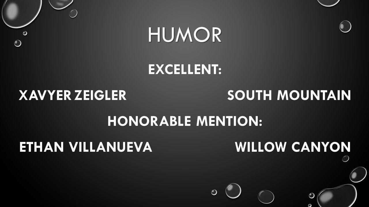 HUMOR EXCELLENT: XAVYERZEIGLER SOUTH MOUNTAIN HONORABLE MENTION: ETHAN VILLANUEVA WILLOW CANYON