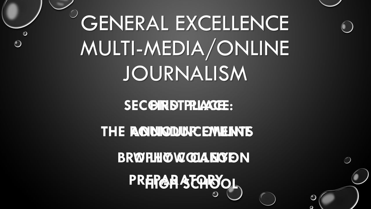 GENERAL EXCELLENCE MULTI-MEDIA/ONLINE JOURNALISM SECOND PLACE: THE ROUNDUP ONLINE BROPHY COLLEGE PREPARATORY FIRST PLACE: ANNOUNCEMENTS WILLOW CANYON HIGH SCHOOL