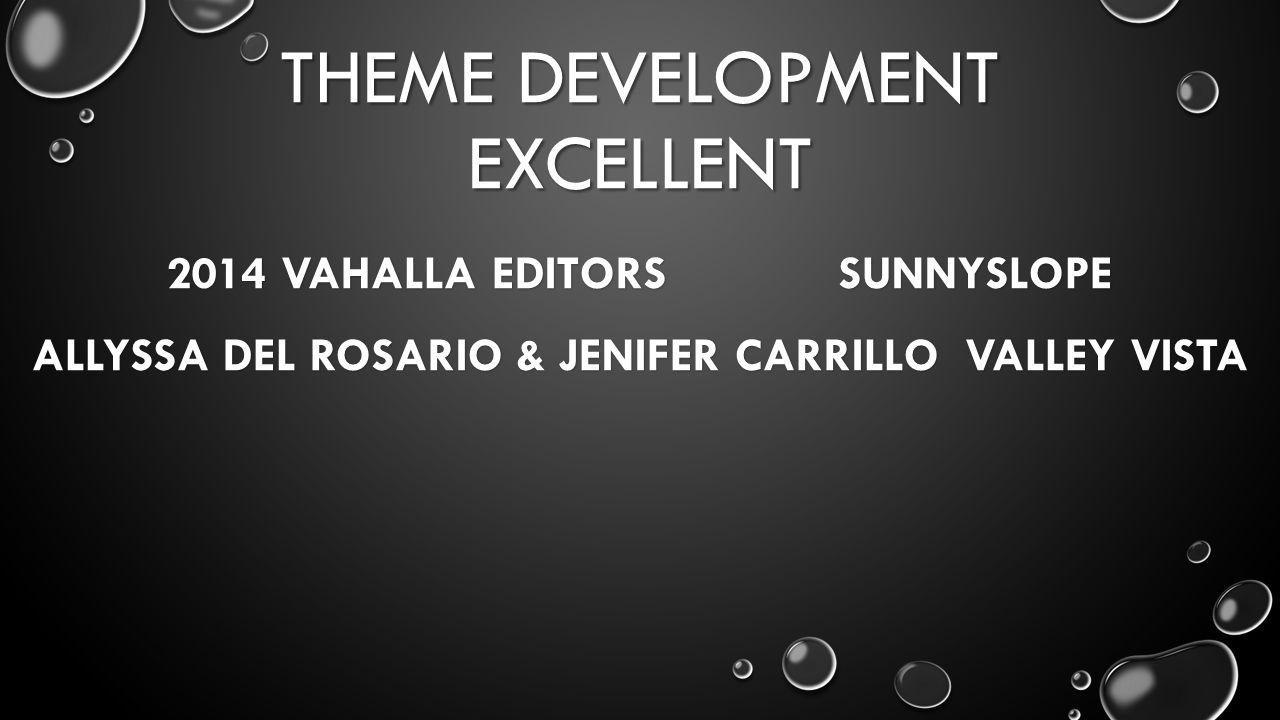 THEME DEVELOPMENT EXCELLENT 2014 VAHALLA EDITORSSUNNYSLOPE ALLYSSA DEL ROSARIO & JENIFER CARRILLO VALLEY VISTA