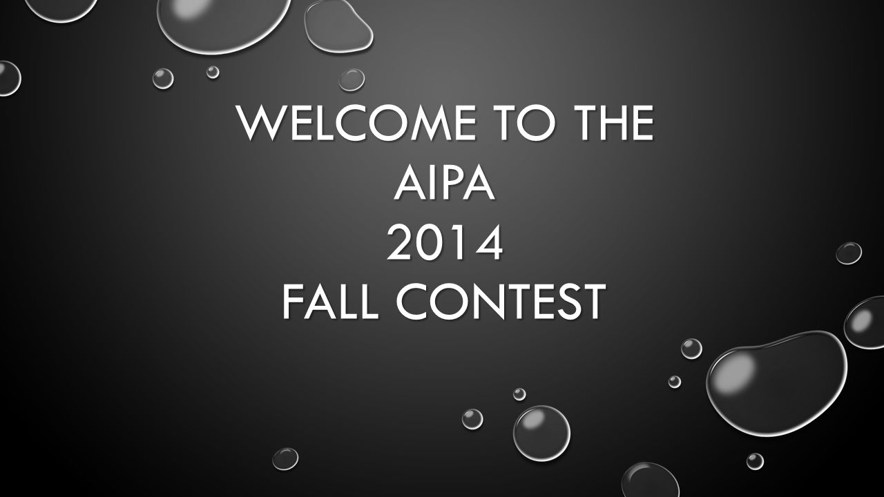 WELCOME TO THE AIPA 2014 FALL CONTEST