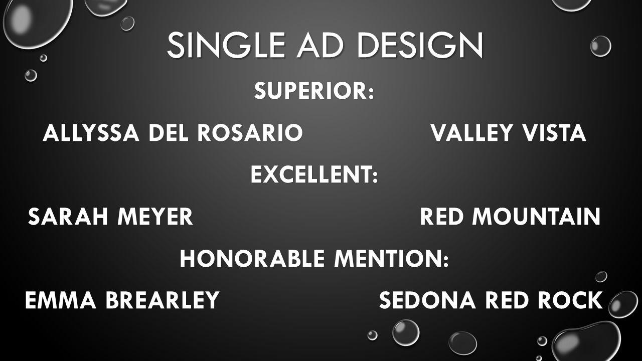 SINGLE AD DESIGN SUPERIOR: ALLYSSA DEL ROSARIO VALLEY VISTA EXCELLENT: SARAH MEYER RED MOUNTAIN HONORABLE MENTION: EMMA BREARLEY SEDONA RED ROCK