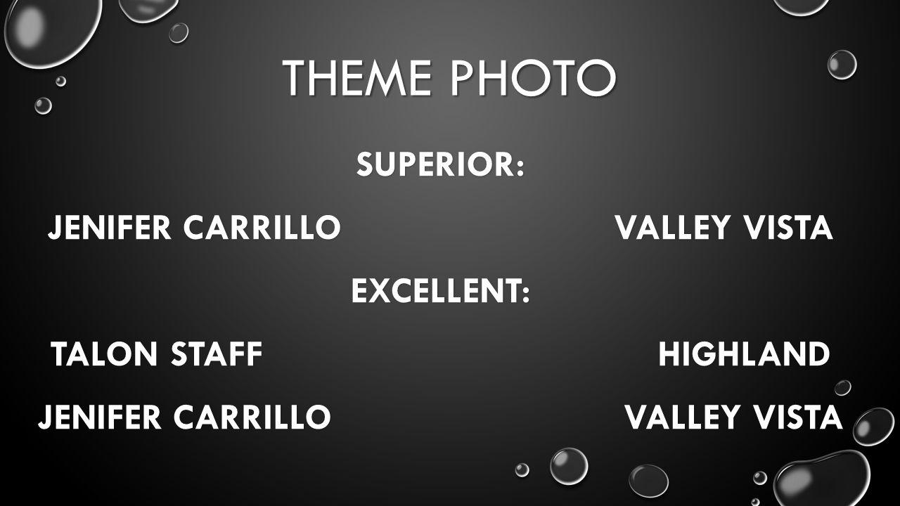 THEME PHOTO SUPERIOR: JENIFERCARRILLO VALLEY VISTA EXCELLENT: TALON STAFF HIGHLAND JENIFERCARRILLO VALLEY VISTA