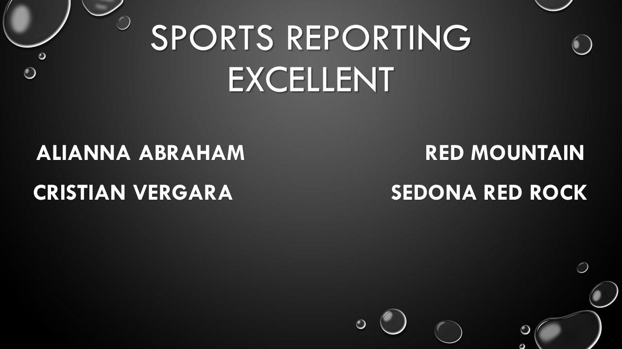 SPORTS REPORTING EXCELLENT ALIANNA ABRAHAM RED MOUNTAIN CRISTIAN VERGARA SEDONA RED ROCK