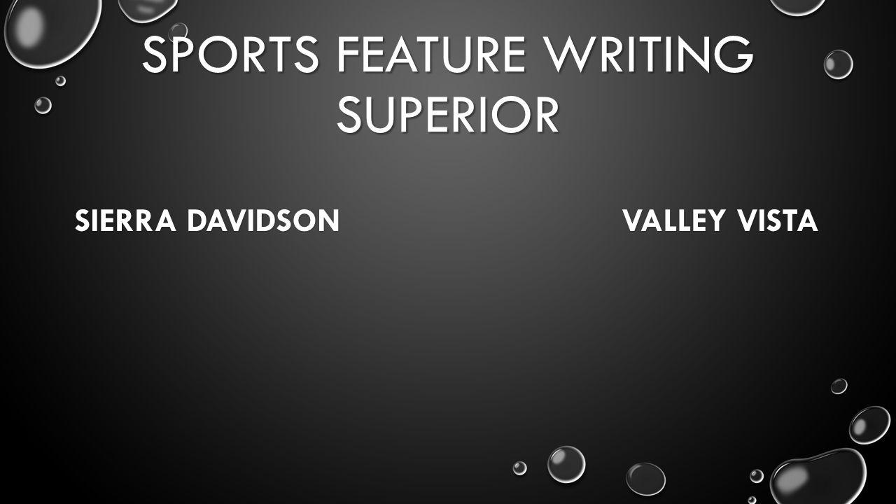 SPORTS FEATURE WRITING SUPERIOR SIERRA DAVIDSON VALLEY VISTA