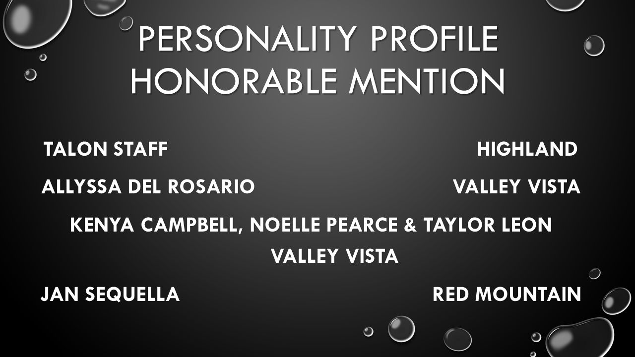 PERSONALITY PROFILE HONORABLE MENTION TALON STAFF HIGHLAND ALLYSSA DEL ROSARIO VALLEY VISTA KENYA CAMPBELL, NOELLE PEARCE & TAYLOR LEON VALLEY VISTA JAN SEQUELLA RED MOUNTAIN