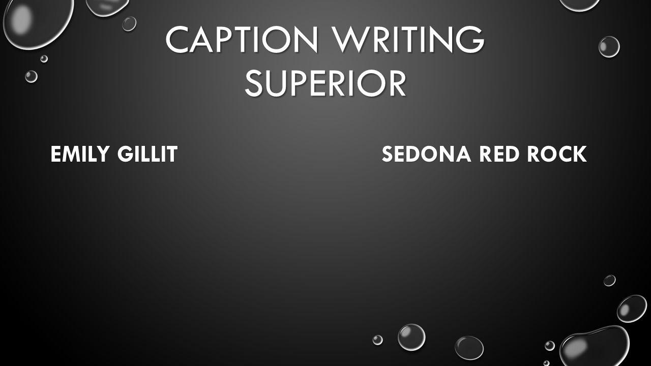 CAPTION WRITING SUPERIOR EMILY GILLIT SEDONA RED ROCK