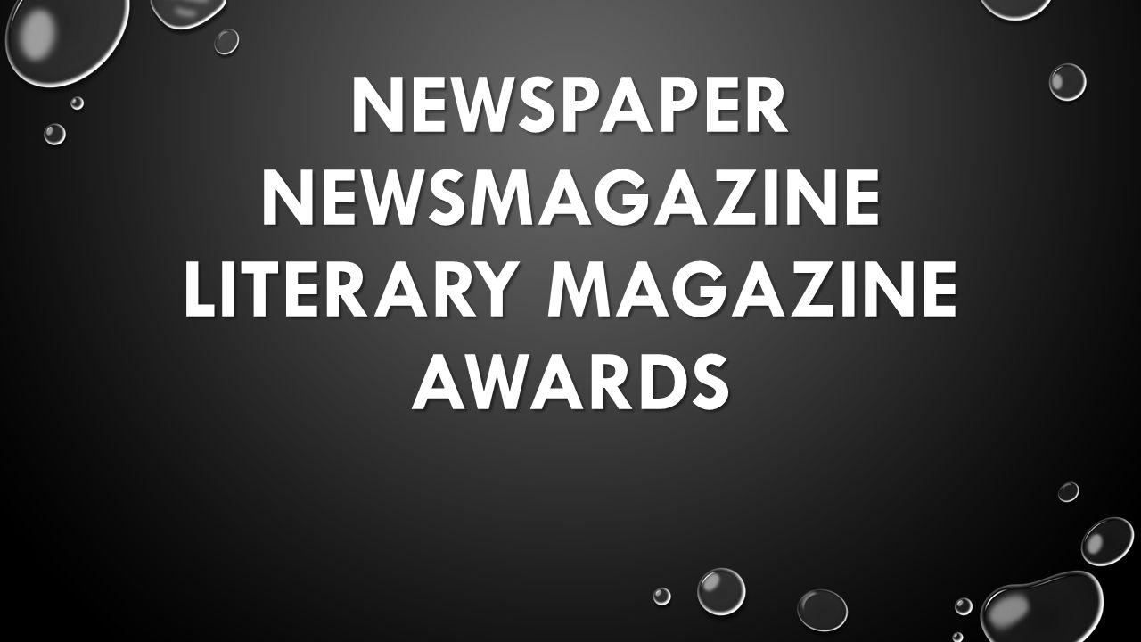 NEWSPAPER NEWSMAGAZINE LITERARY MAGAZINE AWARDS