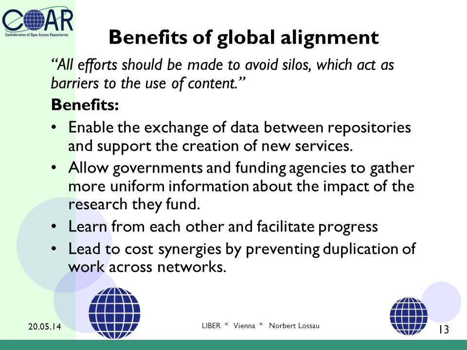 Benefits of global alignment All efforts should be made to avoid silos, which act as barriers to the use of content. Benefits: Enable the exchange of data between repositories and support the creation of new services.