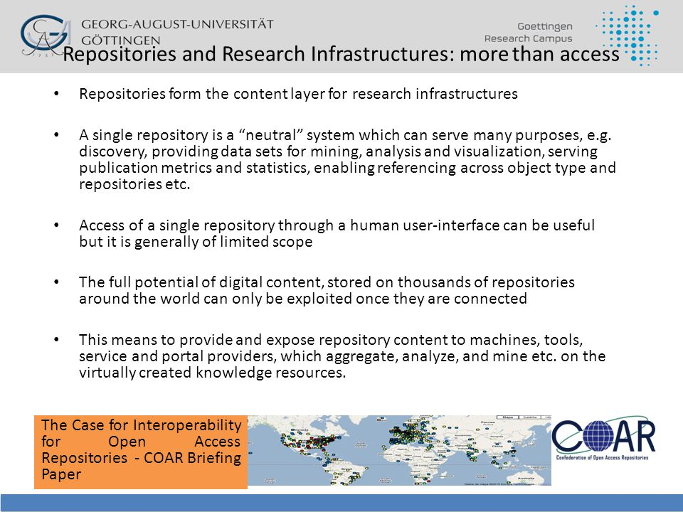 Repositories and Research Infrastructures: more than access Repositories form the content layer for research infrastructures A single repository is a neutral system which can serve many purposes, e.g.