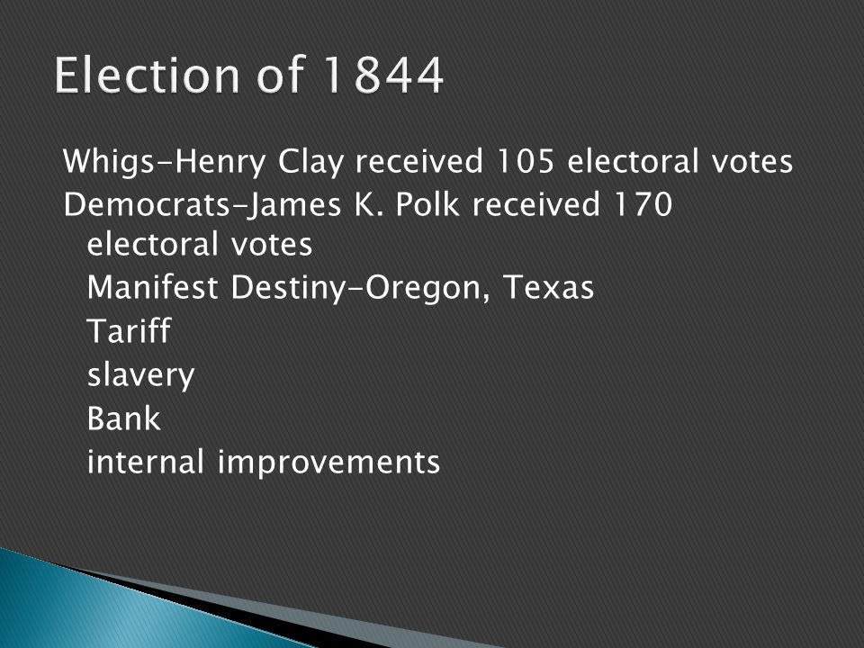 Whigs-Henry Clay received 105 electoral votes Democrats-James K.