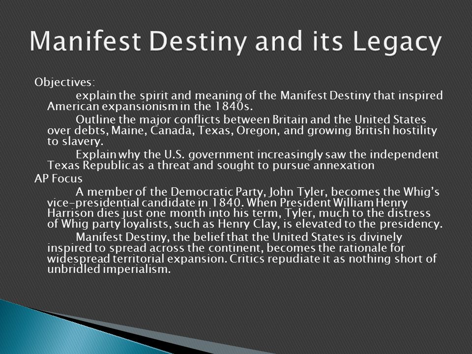 Objectives: explain the spirit and meaning of the Manifest Destiny that inspired American expansionism in the 1840s.