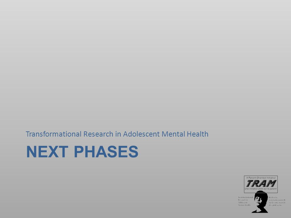NEXT PHASES Transformational Research in Adolescent Mental Health