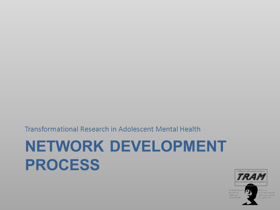 NETWORK DEVELOPMENT PROCESS Transformational Research in Adolescent Mental Health