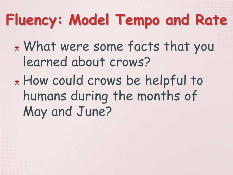 Fluency: Model Tempo and Rate  What were some facts that you learned about crows.