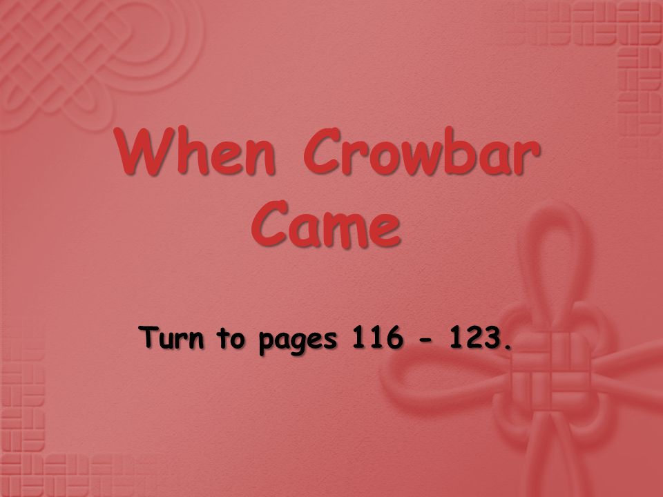 When Crowbar Came Turn to pages 116 - 123.
