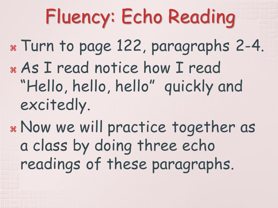 Fluency: Echo Reading  Turn to page 122, paragraphs 2-4.