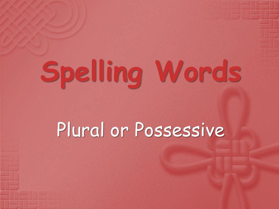 Spelling Words Plural or Possessive