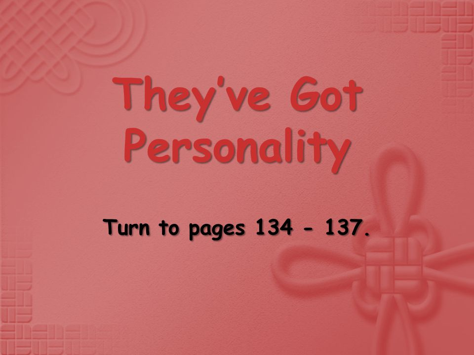 They've Got Personality Turn to pages 134 - 137.