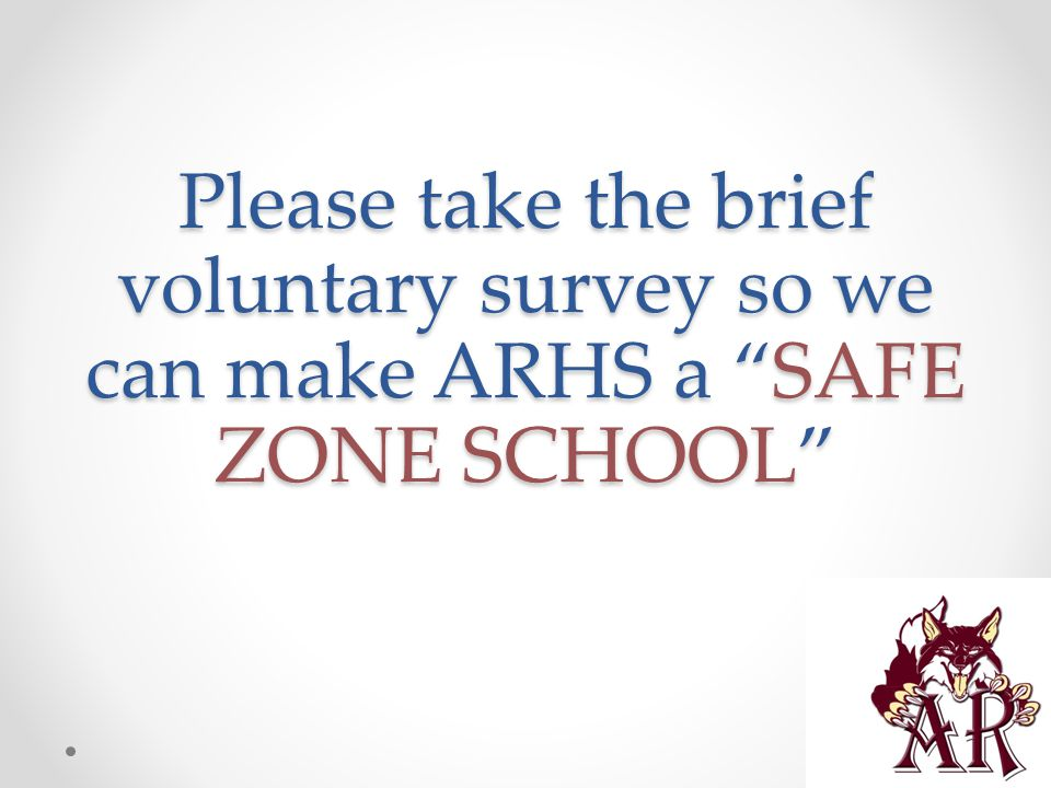 Please take the brief voluntary survey so we can make ARHS a SAFE ZONE SCHOOL