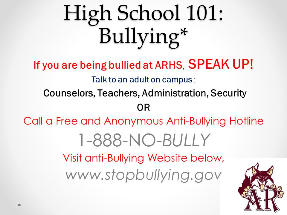 High School 101: Bullying* If you are being bullied at ARHS, SPEAK UP.