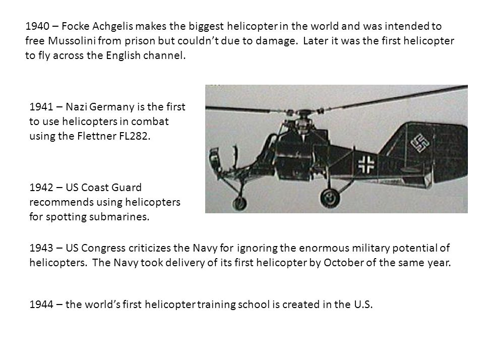 1940 – Focke Achgelis makes the biggest helicopter in the world and was intended to free Mussolini from prison but couldn't due to damage. Later it wa