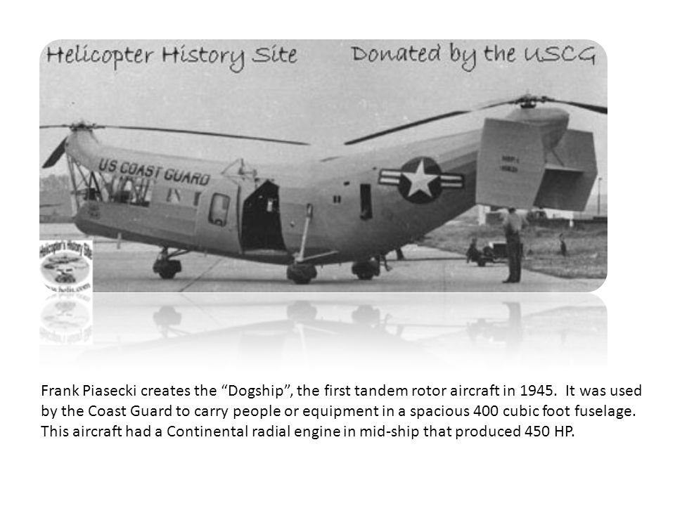 Frank Piasecki creates the Dogship , the first tandem rotor aircraft in 1945.