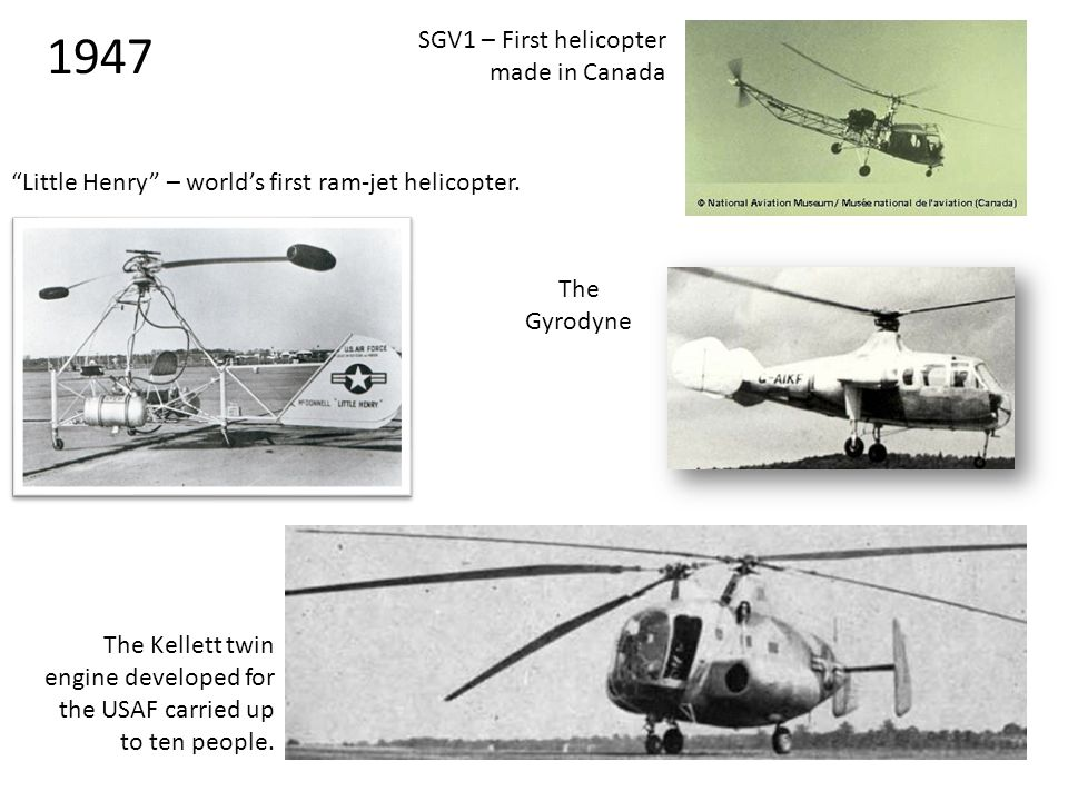 1947 SGV1 – First helicopter made in Canada Little Henry – world's first ram-jet helicopter.