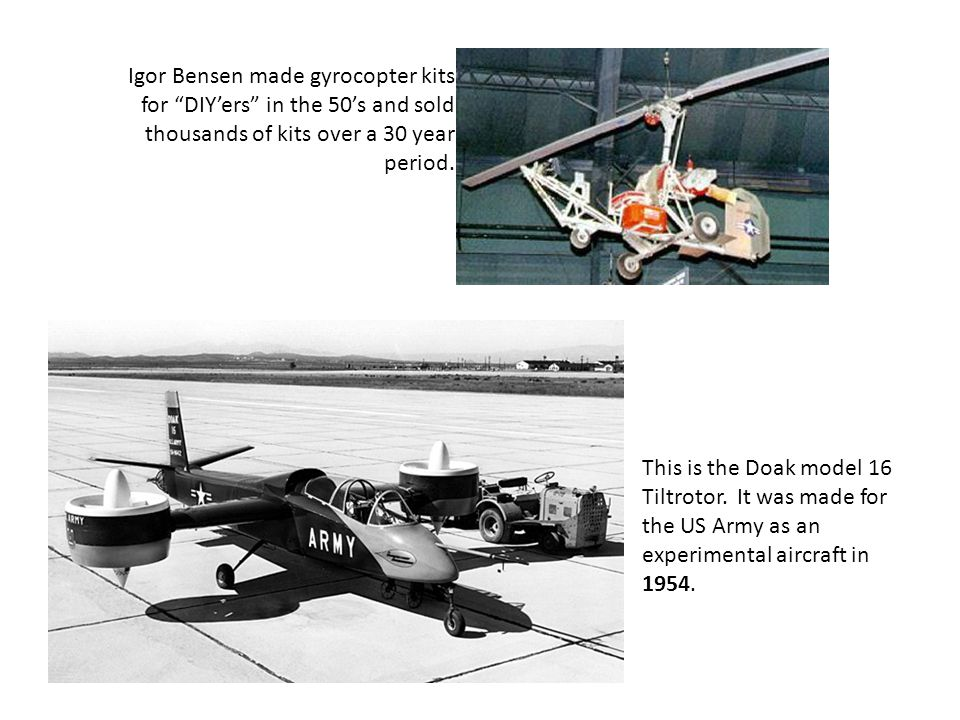 "Igor Bensen made gyrocopter kits for ""DIY'ers"" in the 50's and sold thousands of kits over a 30 year period. This is the Doak model 16 Tiltrotor. It w"