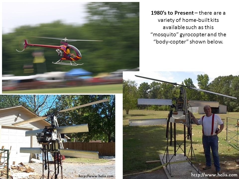 "1980's to Present – there are a variety of home-built kits available such as this ""mosquito"" gyrocopter and the ""body-copter"" shown below."