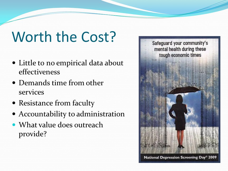 Worth the Cost? Little to no empirical data about effectiveness Demands time from other services Resistance from faculty Accountability to administrat